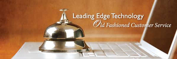 Leading Edge Technology. Old Fashioned Customer Service.